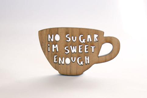 no sugar I'm sweet enough